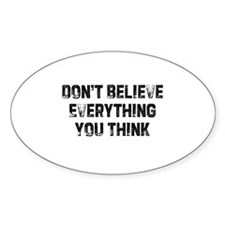 Don't Believe Everything You Oval Decal