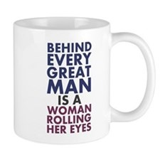 Behind Every Great Man is a Woman Rolling Her Eyes