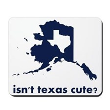 Isn't Texas Cute Compared to Alaska Mousepad
