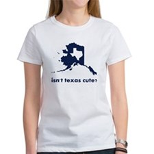 Isn't Texas Cute Compared to Alaska T-Shirt