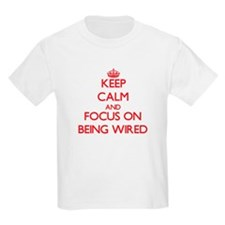 Keep Calm and focus on Being Wired T-Shirt