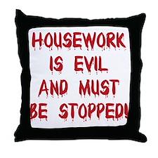 Housework is Evil Throw Pillow