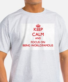 Keep Calm and focus on Being World-Famous T-Shirt