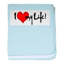 I LOVE MY LIFE! baby blanket