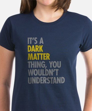 Its A Dark Matter Thing Tee