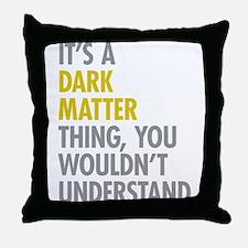Its A Dark Matter Thing Throw Pillow