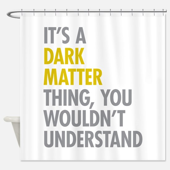 Its A Dark Matter Thing Shower Curtain