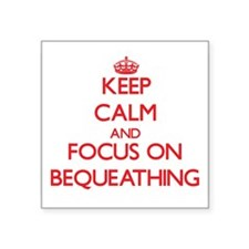 Keep Calm and focus on Bequeathing Sticker