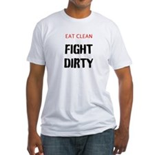 Eat Clean, Fight Dirty Shirt