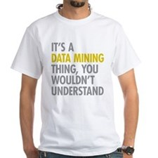 Its A Data Mining Thing Shirt
