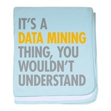 Its A Data Mining Thing baby blanket