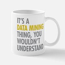 Its A Data Mining Thing Mug