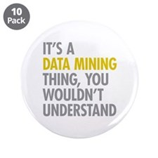 """Its A Data Mining Thing 3.5"""" Button (10 pack)"""