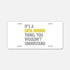 Its A Data Mining Thing Aluminum License Plate
