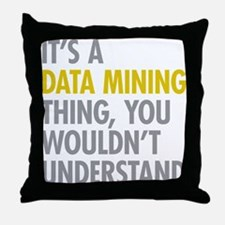 Its A Data Mining Thing Throw Pillow
