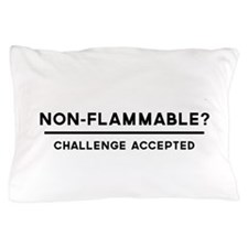 Non-Flammable? Challenge Accepted Pillow Case