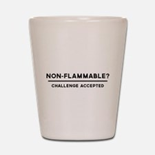 Non-Flammable? Challenge Accepted Shot Glass
