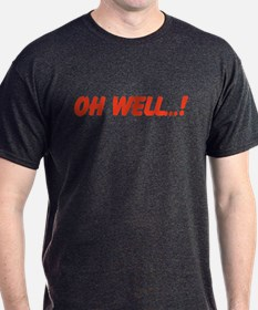 Oh Well...! T-Shirt