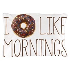 I Donut Like Mornings Pillow Case