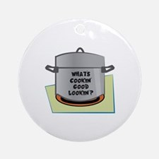 Whats Cookin Good Lookin Ornament (Round)