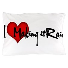 I LOVE MAKING IT RAIN Pillow Case