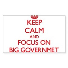 Keep Calm and focus on Big Governmet Decal