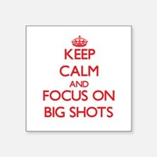 Keep Calm and focus on Big Shots Sticker