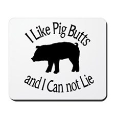 I Like Pig Butts and I Can not Lie Mousepad