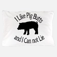 I Like Pig Butts and I Can not Lie Pillow Case