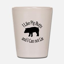 I Like Pig Butts and I Can not Lie Shot Glass