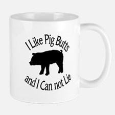 I Like Pig Butts and I Can not Lie Mugs