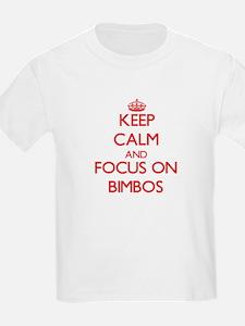 Keep Calm and focus on Bimbos T-Shirt