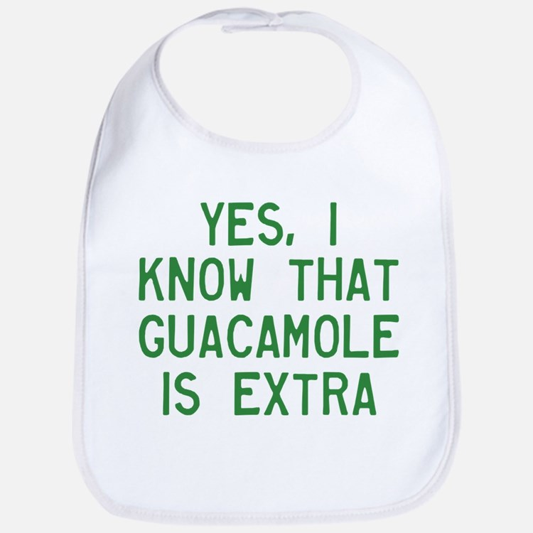 I Know Guacamole Is Extra Bib