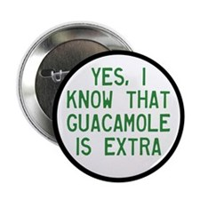 """I Know Guacamole Is Extra 2.25"""" Button"""