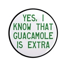 """I Know Guacamole Is Extra 3.5"""" Button"""