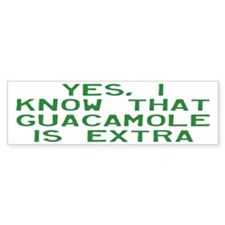 I Know Guacamole Is Extra Bumper Sticker