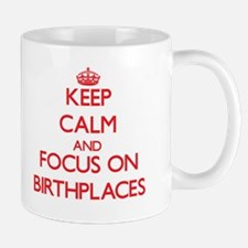 Keep Calm and focus on Birthplaces Mugs