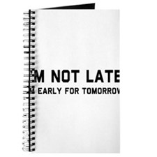 I'm not late I'm early for tomorrow Journal