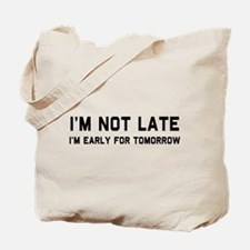I'm not late I'm early for tomorrow Tote Bag