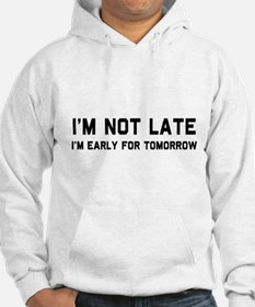 I'm not late I'm early for tomorrow Hoodie