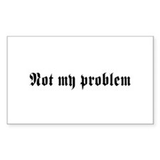 Not my problem Decal