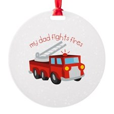 My Dad Fights Fires Ornament