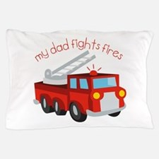 My Dad Fights Fires Pillow Case