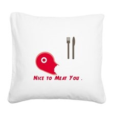 Nice To Meat You Square Canvas Pillow
