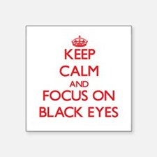 Keep Calm and focus on Black Eyes Sticker