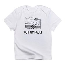 Not My Fault Infant T-Shirt