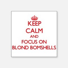Keep Calm and focus on Blond Bomshells Sticker