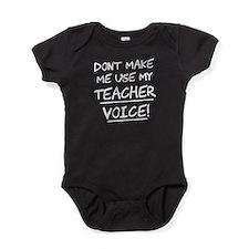 Don't Make Me Use My Teacher Voice Baby Bodysuit