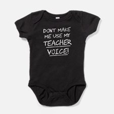 Don't Make Me Use My Teacher Voice Baby Bodysuit
