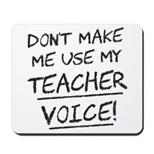 Don't Make Me Use My Teacher Voice Mousepad